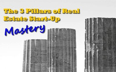 The 3 Pillars of Real Estate Start-Up Mastery
