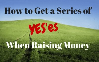 "How to Get a Series of ""YES'es"" When Raising Money"