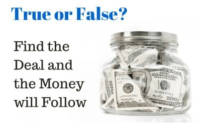 True or False? Find the Deal and the Money will Follow