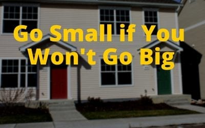 Go Small if You Won't Go Big
