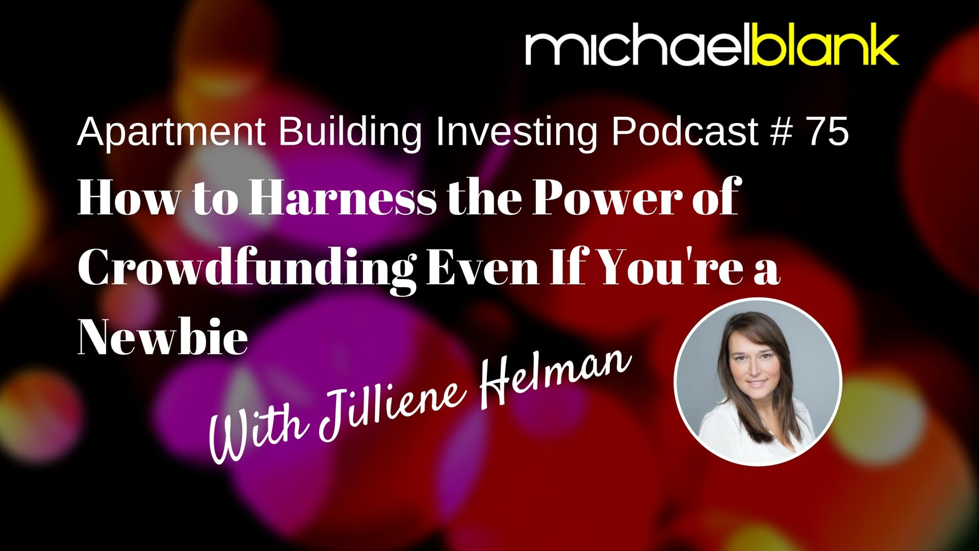 MB 075: How to Harness the Power of Crowdfunding Even If You're a Newbie – With Jilliene Helman, CEO of RealtyMogul