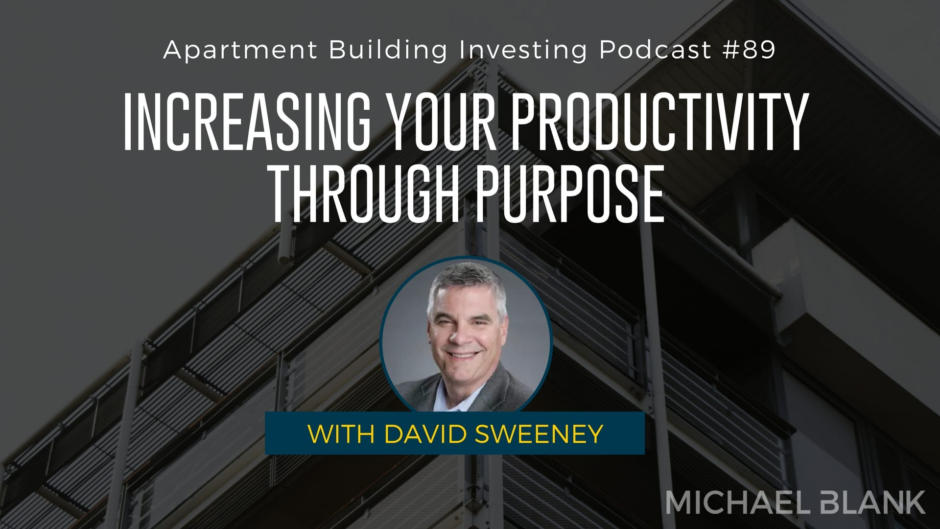 MB 089: Increasing Your Productivity Through Purpose – With David Sweeney