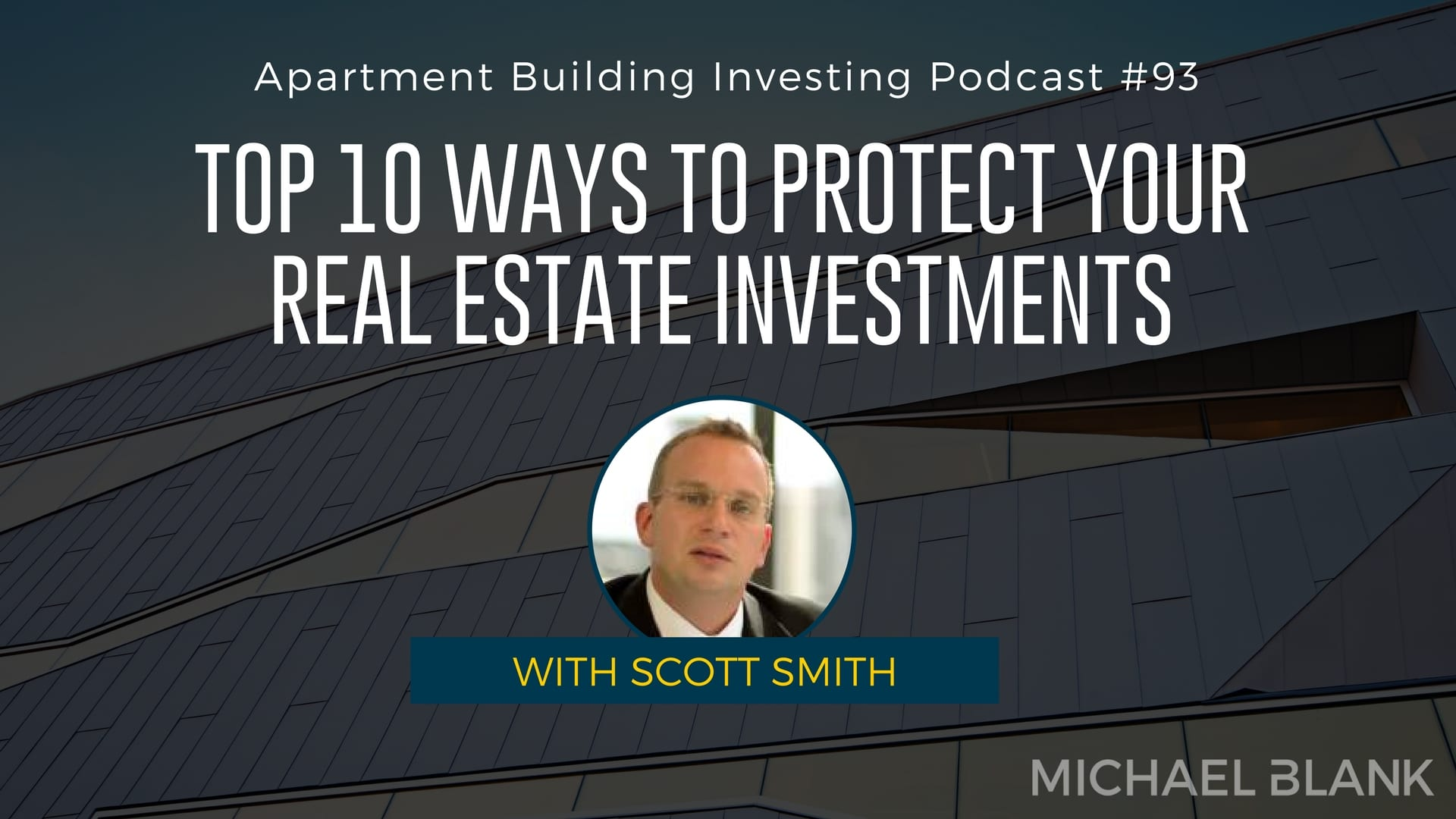 MB 093: Top 10 Ways to Protect Your Real Estate Investments – With Scott Smith