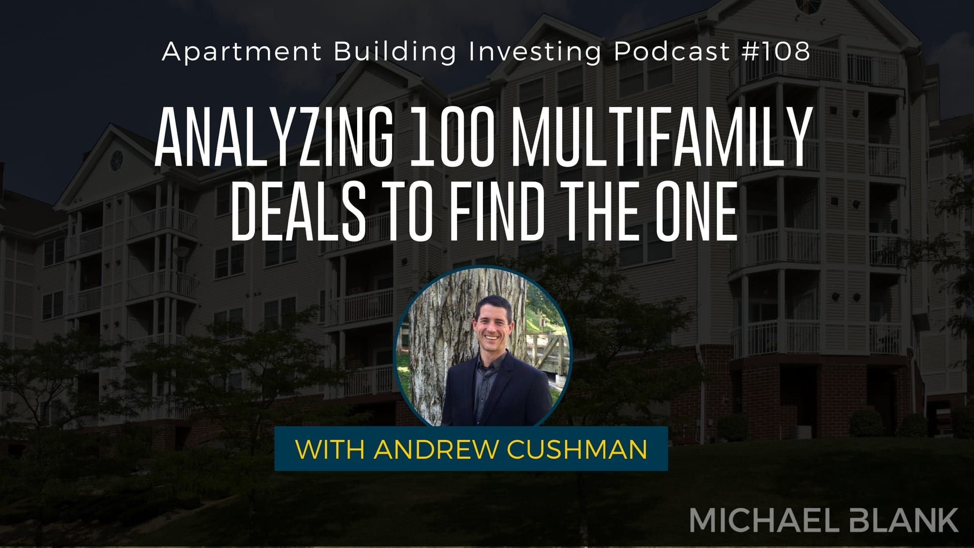 MB 108: Analyzing 100 Multifamily Deals to Find the ONE – With Andrew Cushman