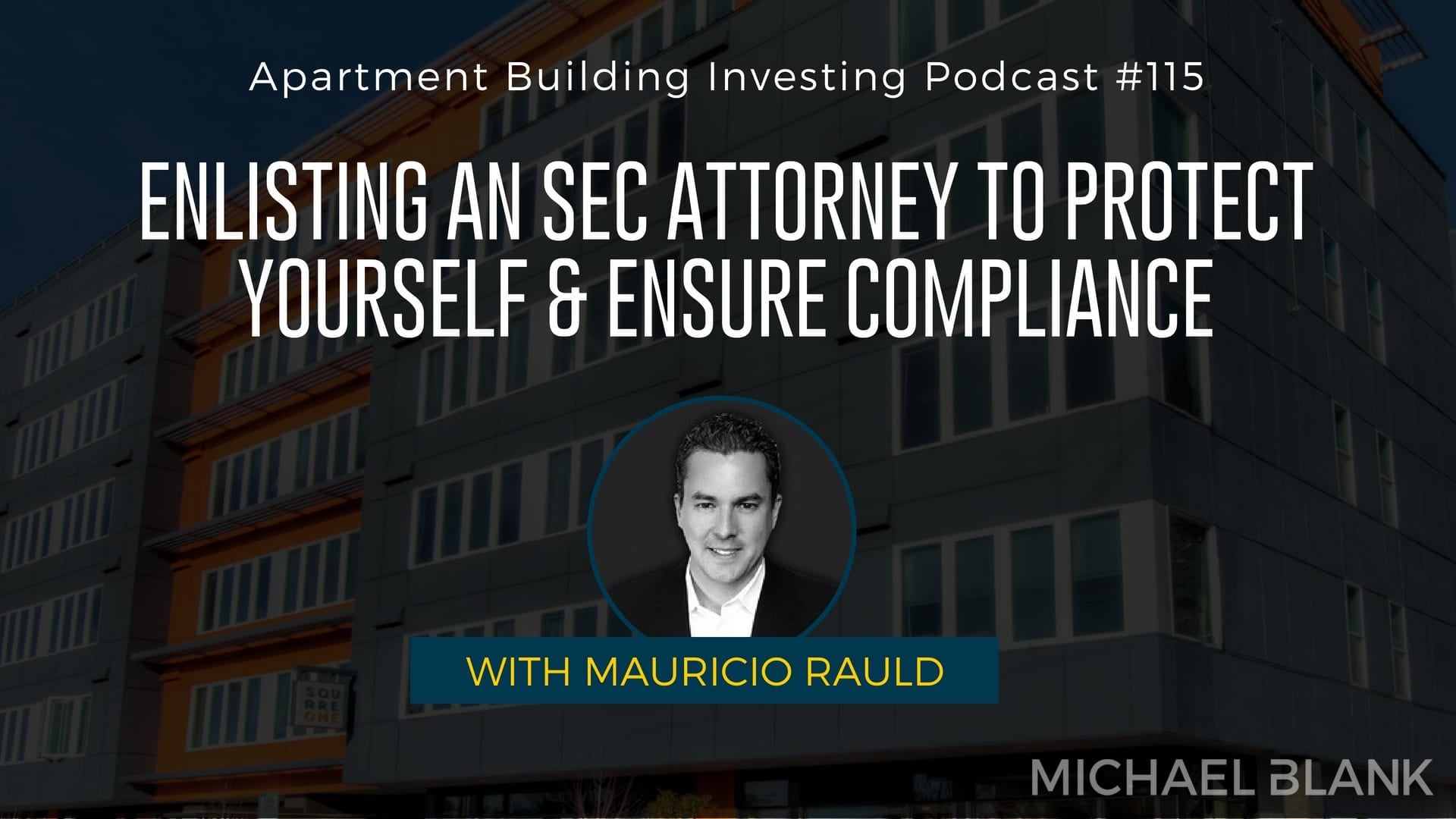 MB 115: Enlisting an SEC Attorney to Protect Yourself & Ensure Compliance – With Mauricio Rauld