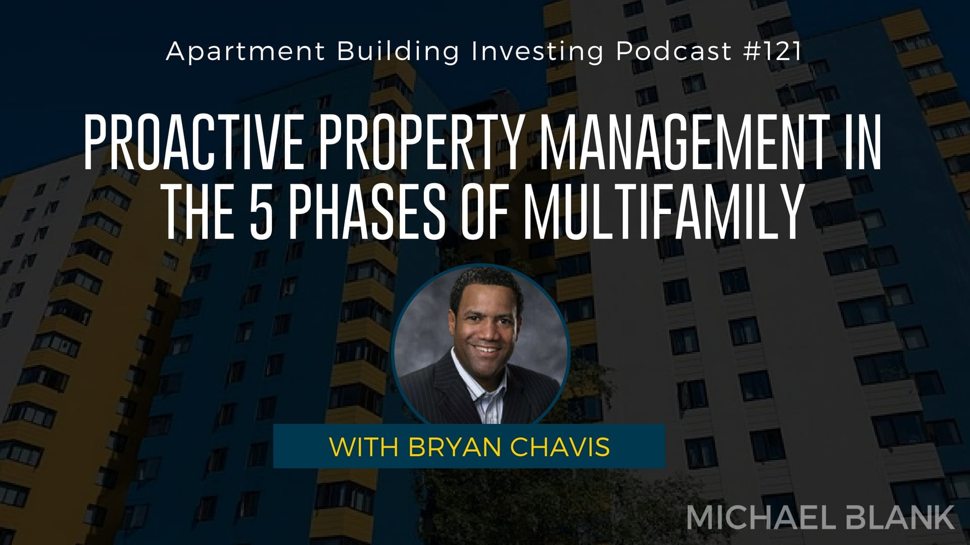 MB 121: Proactive Property Management in the 5 Phases of Multifamily – With Bryan Chavis