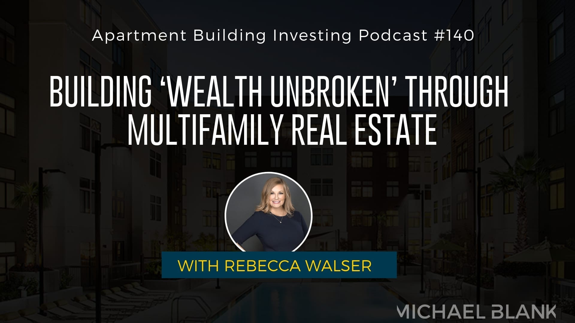MB 140: Building 'Wealth Unbroken' Through Multifamily Real Estate – With Rebecca Walser
