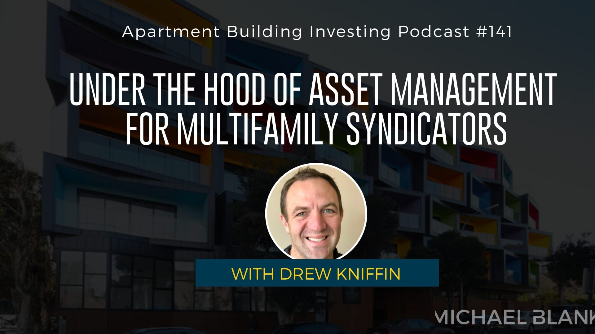 MB 141: Under the Hood of Asset Management for Multifamily Syndicators – With Drew Kniffin