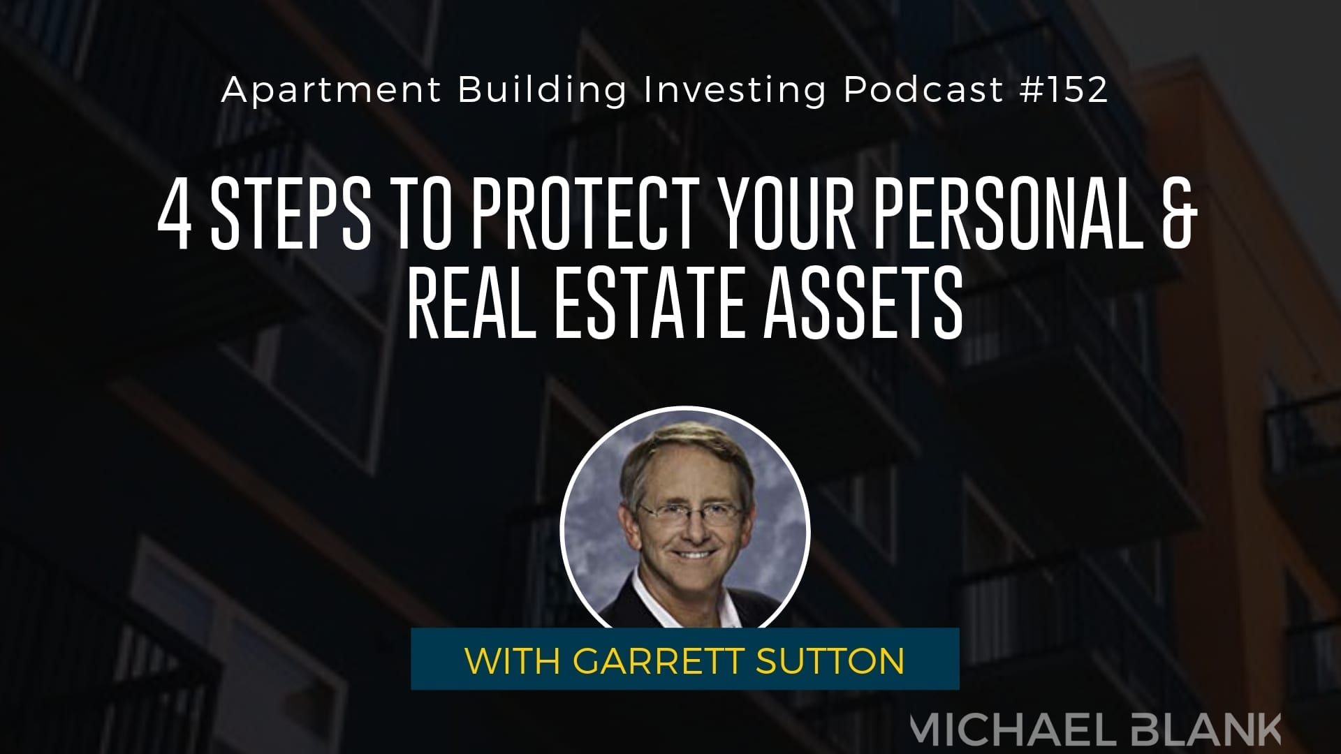 MB 152: 4 Steps to Protect Your Personal & Real Estate Assets – With Garrett Sutton