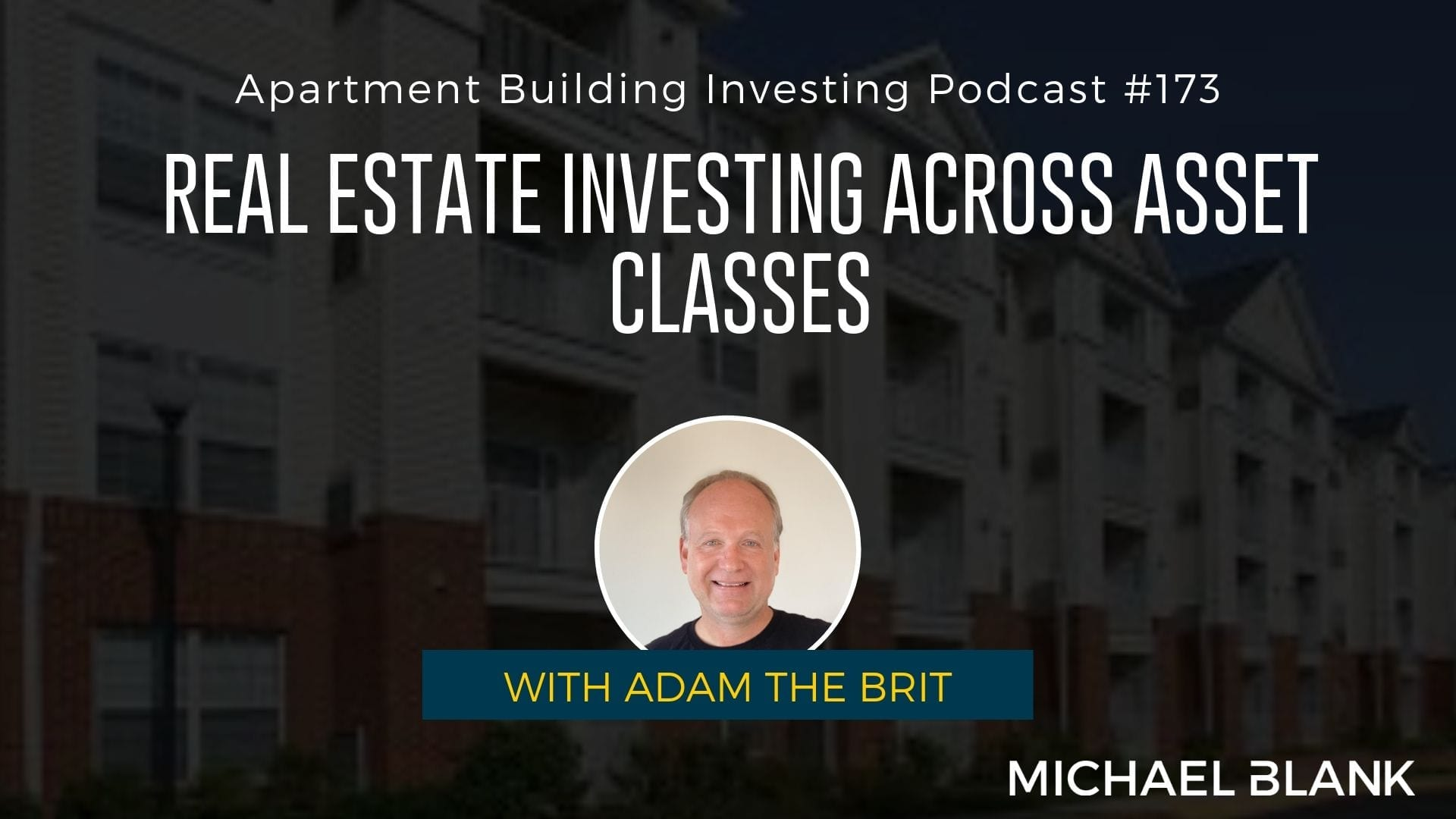 MB 173: Real Estate Investing Across Asset Classes – With Adam the Brit