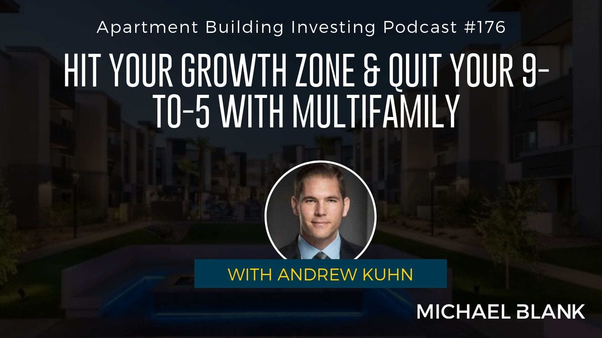 MB 176: Hit Your Growth Zone & Quit Your 9-to-5 with Multifamily – With Andrew Kuhn