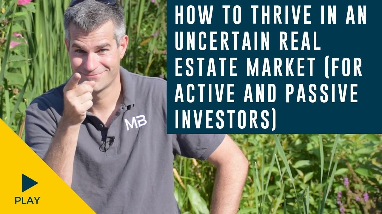How to Thrive in An Uncertain Real Estate Market (For Active and Passive Investors)
