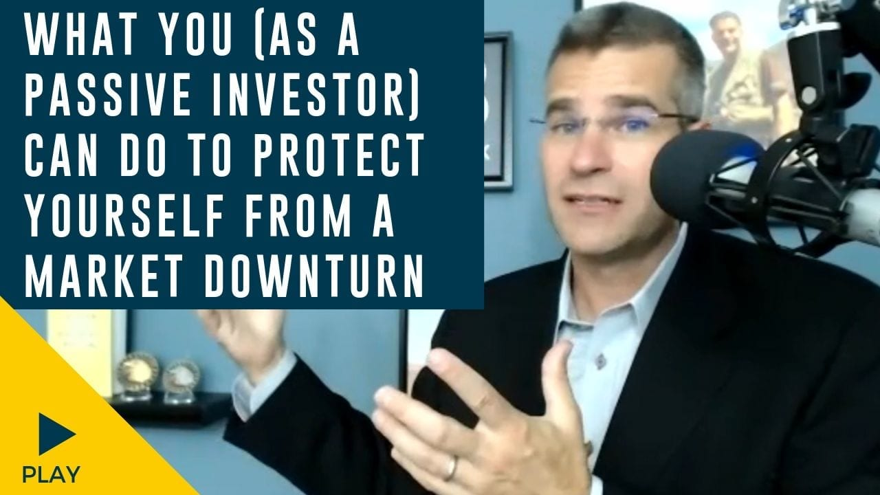 What You (As a Passive Investor) Can Do to Protect Yourself from a Market Downturn