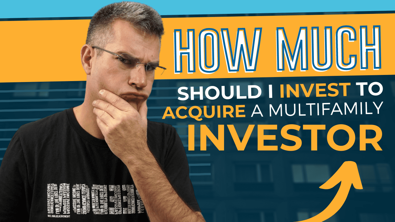 How Much Should I Invest to Acquire a Multifamily Investor?