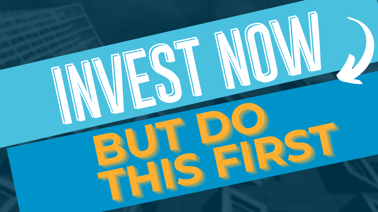 It is a GREAT time to invest, but first make sure you do this…